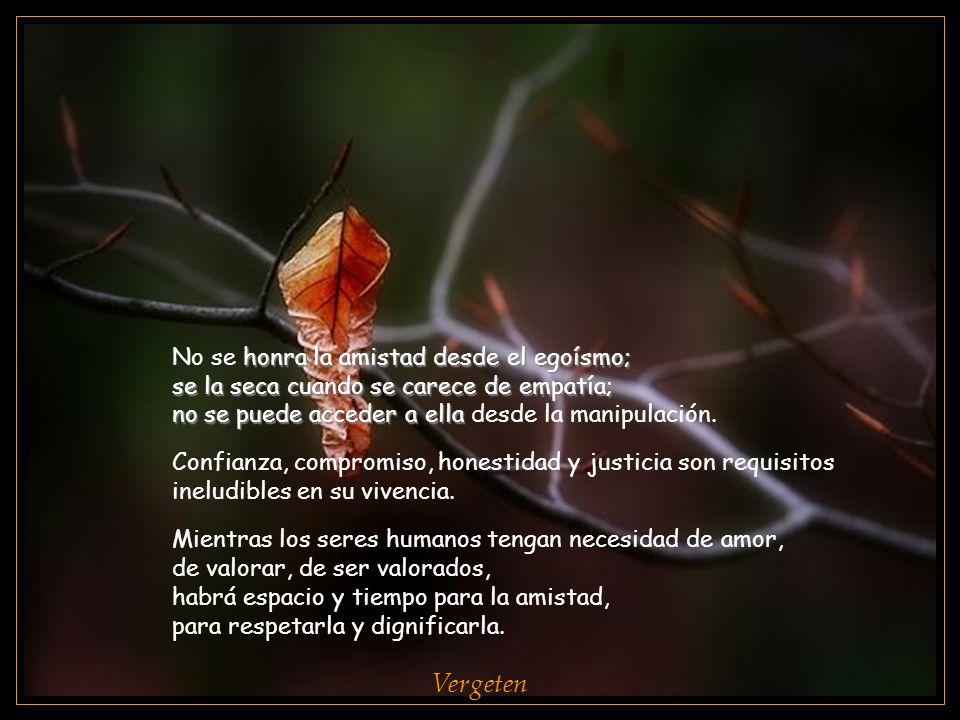 Vergeten No se honra la amistad desde el egoísmo;