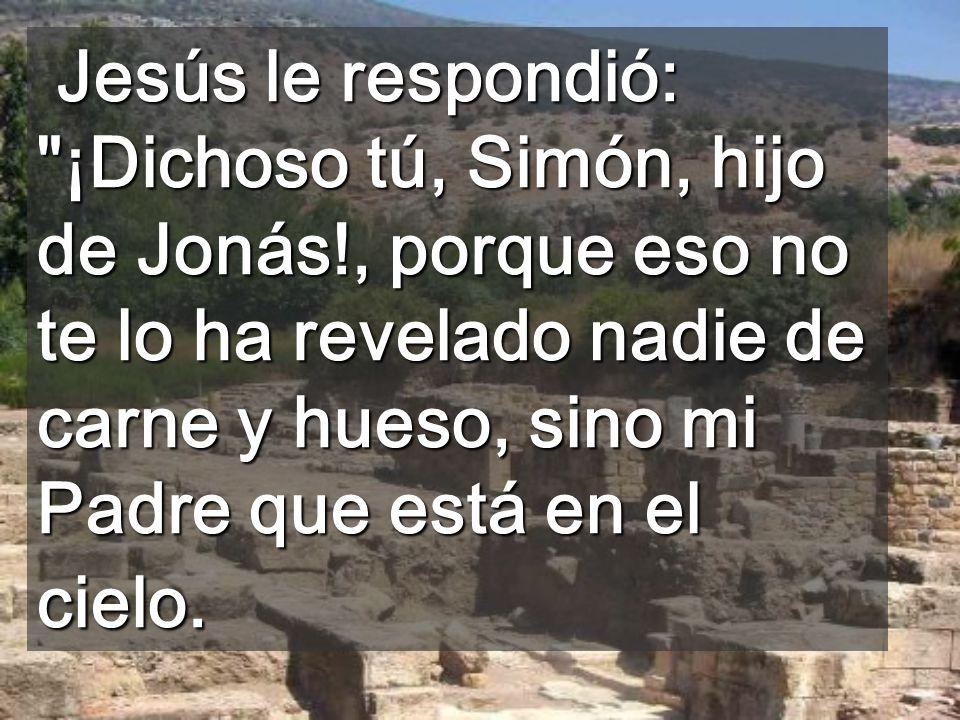 Jesús le respondió: ¡Dichoso tú, Simón, hijo de Jonás