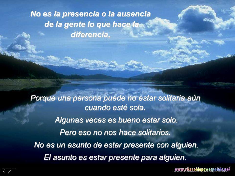 No es la presencia o la ausencia de la gente lo que hace la