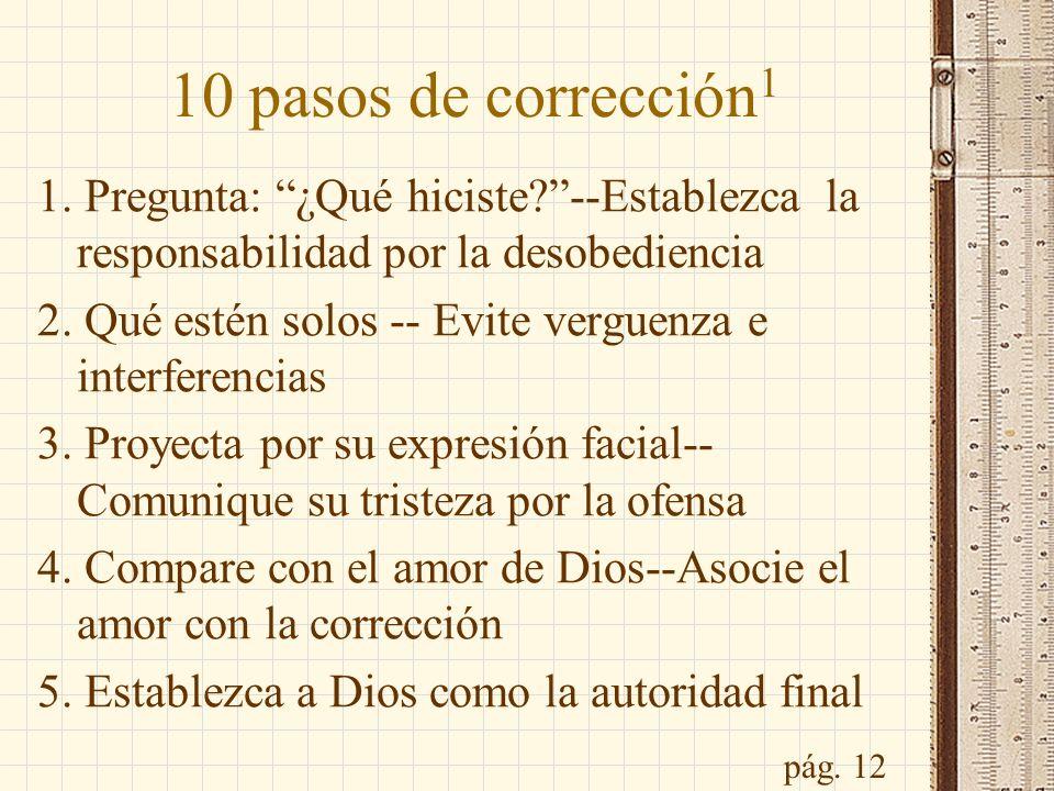 10 pasos de corrección1 1. Pregunta: ¿Qué hiciste --Establezca la responsabilidad por la desobediencia.