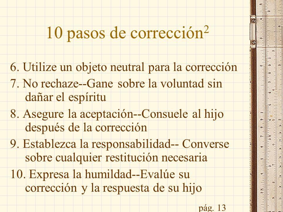 10 pasos de corrección26. Utilize un objeto neutral para la corrección. 7. No rechaze--Gane sobre la voluntad sin dañar el espíritu.