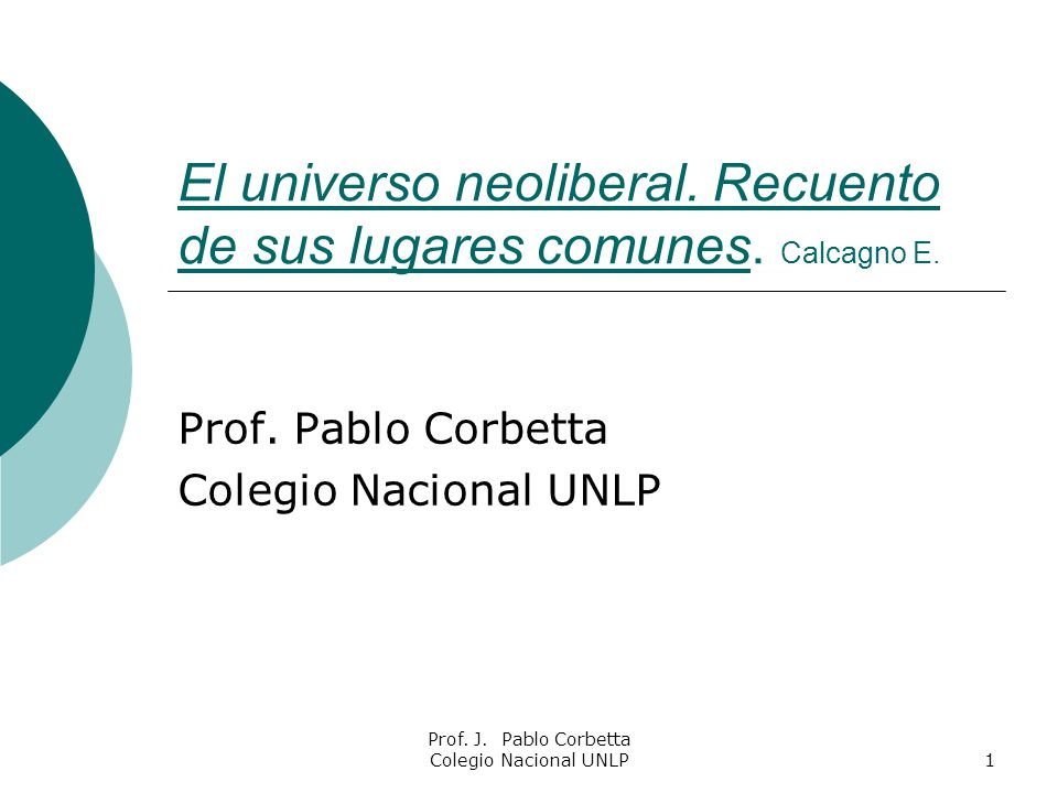 El universo neoliberal. Recuento de sus lugares comunes. Calcagno E.