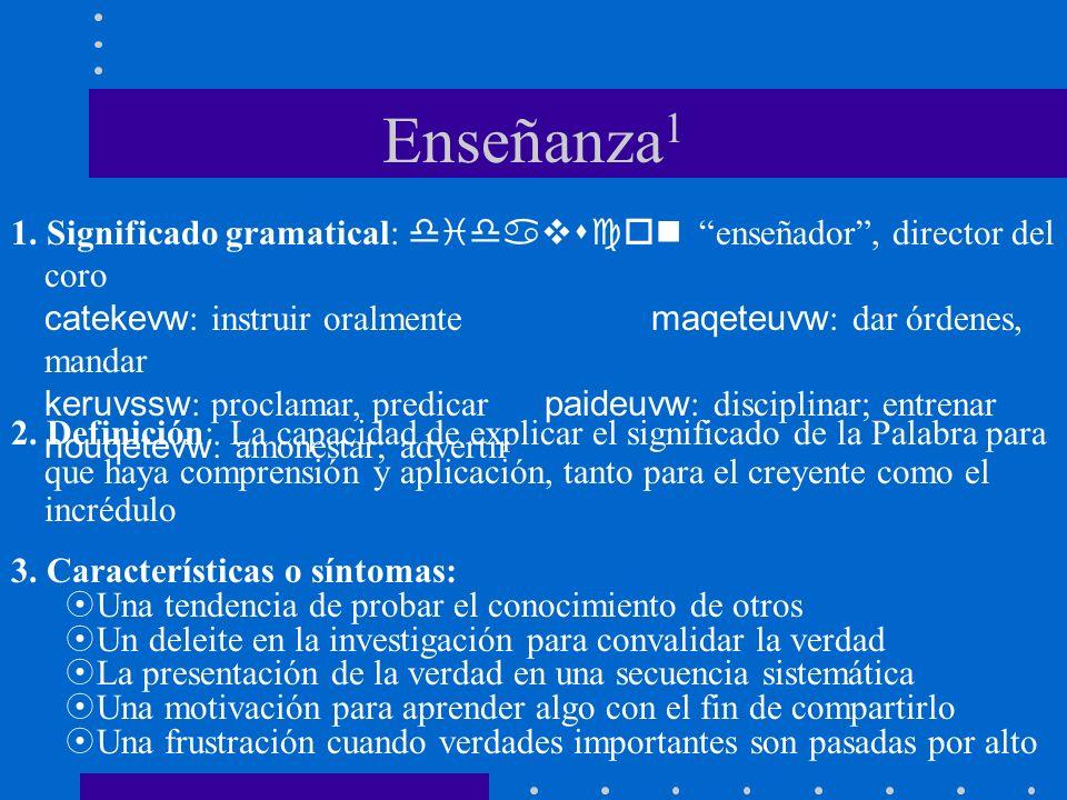 Enseñanza1 1. Significado gramatical: didavscon enseñador , director del coro. catekevw: instruir oralmente maqeteuvw: dar órdenes, mandar.