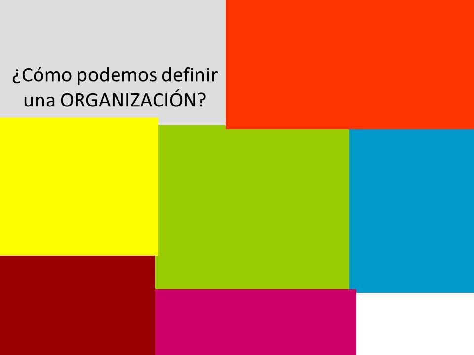 ¿Cómo podemos definir una ORGANIZACIÓN