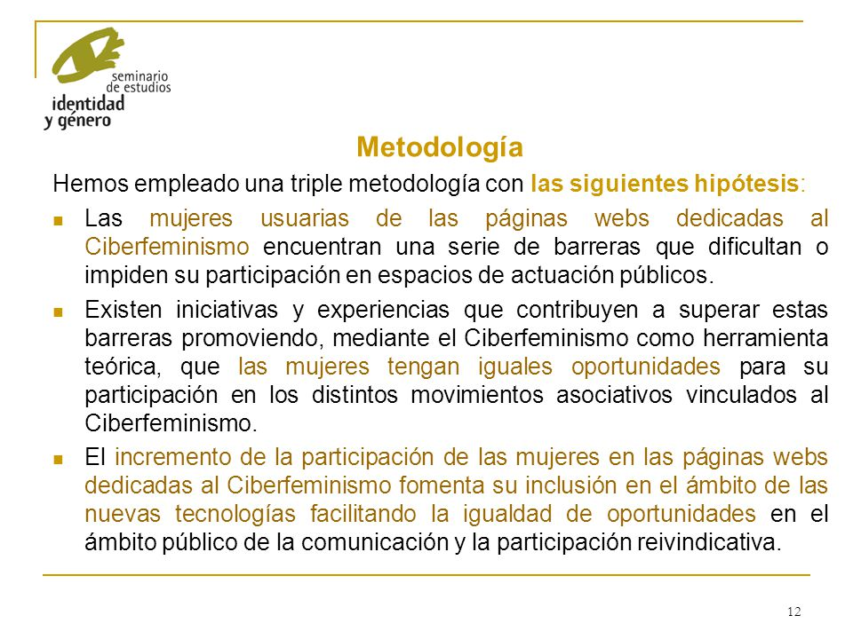 Metodología Hemos empleado una triple metodología con las siguientes hipótesis: