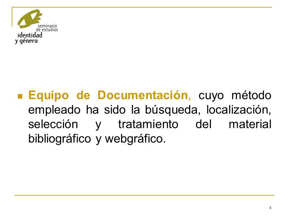 Equipo de Documentación, cuyo método empleado ha sido la búsqueda, localización, selección y tratamiento del material bibliográfico y webgráfico.