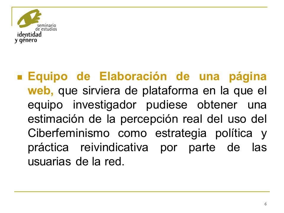 Equipo de Elaboración de una página web, que sirviera de plataforma en la que el equipo investigador pudiese obtener una estimación de la percepción real del uso del Ciberfeminismo como estrategia política y práctica reivindicativa por parte de las usuarias de la red.