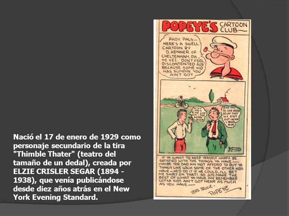 Nació el 17 de enero de 1929 como personaje secundario de la tira Thimble Thater (teatro del tamaño de un dedal), creada por ELZIE CRISLER SEGAR (1894 - 1938), que venía publicándose desde diez años atrás en el New York Evening Standard.