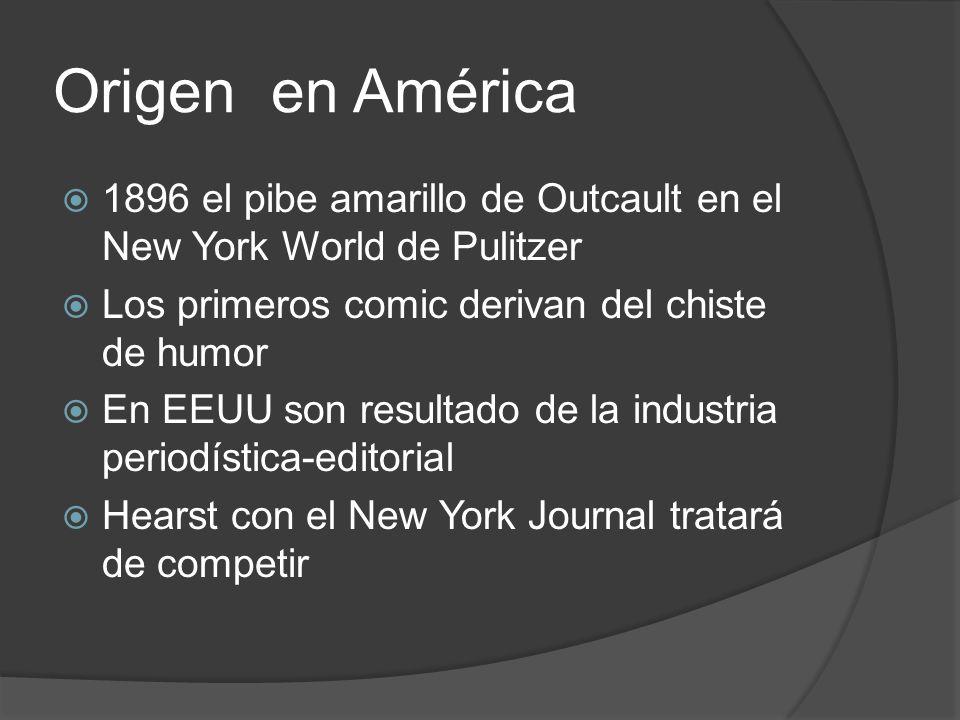 Origen en América 1896 el pibe amarillo de Outcault en el New York World de Pulitzer. Los primeros comic derivan del chiste de humor.