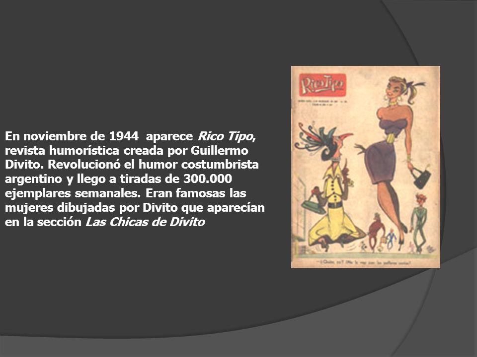 En noviembre de 1944 aparece Rico Tipo, revista humorística creada por Guillermo Divito.