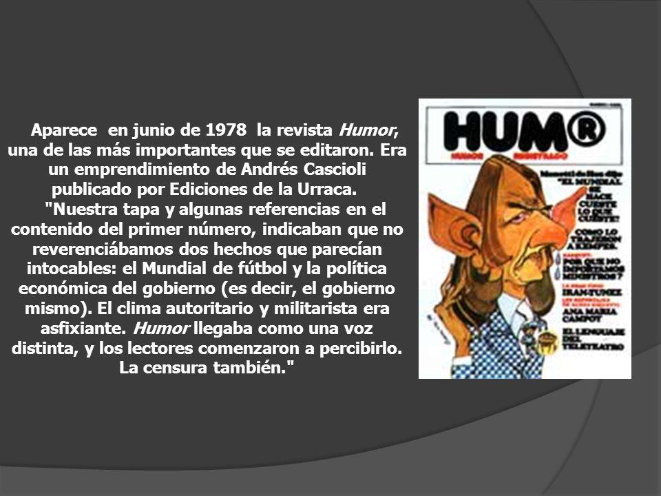 Aparece en junio de 1978 la revista Humor, una de las más importantes que se editaron. Era un emprendimiento de Andrés Cascioli publicado por Ediciones de la Urraca.