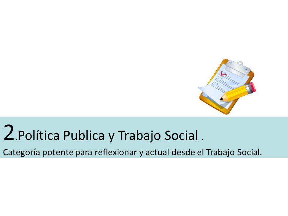 2.Política Publica y Trabajo Social .