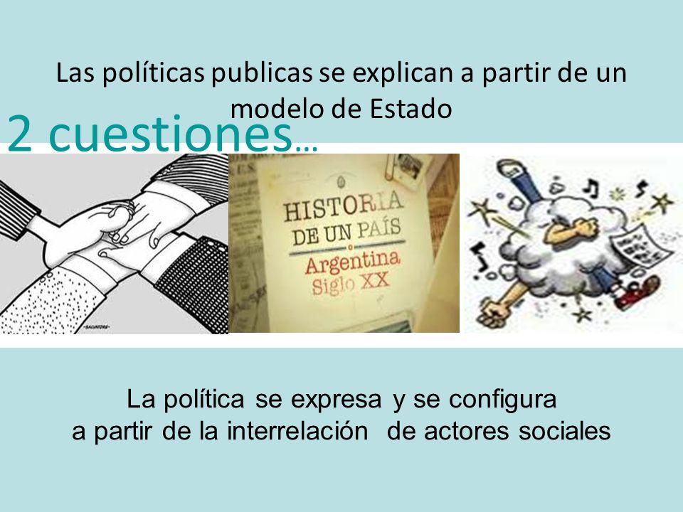 2 cuestiones… Las políticas publicas se explican a partir de un