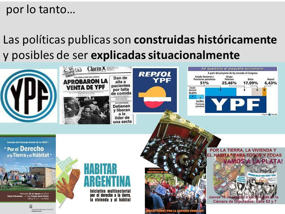 por lo tanto… Las políticas publicas son construidas históricamente.
