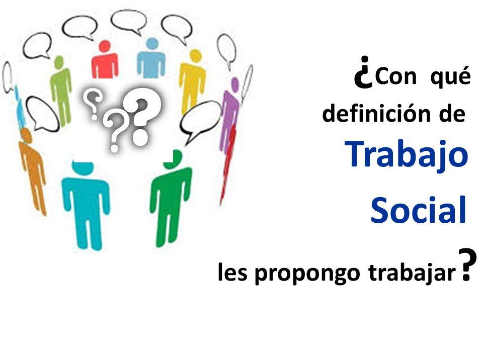 ¿Con qué definición de Trabajo Social les propongo trabajar