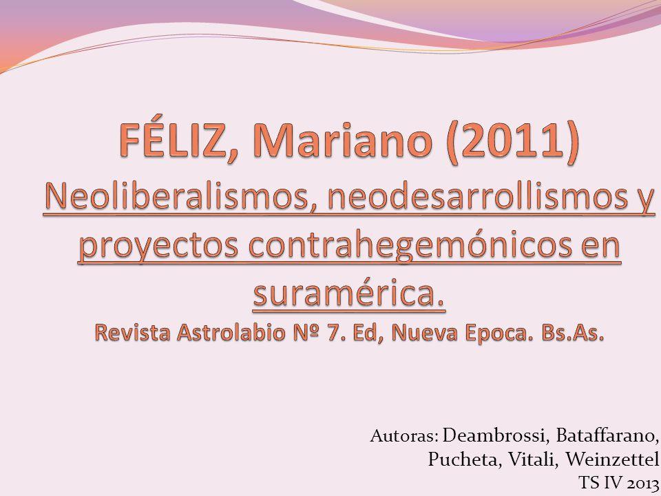 FÉLIZ, Mariano (2011) Neoliberalismos, neodesarrollismos y proyectos contrahegemónicos en suramérica. Revista Astrolabio Nº 7. Ed, Nueva Epoca. Bs.As.