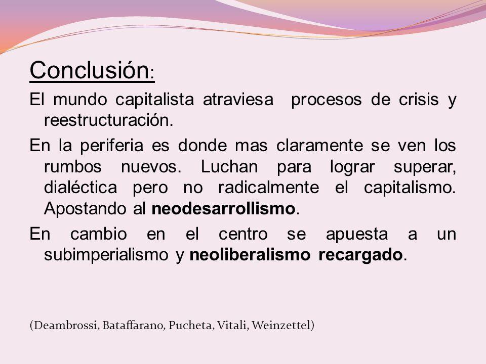 Conclusión: El mundo capitalista atraviesa procesos de crisis y reestructuración.