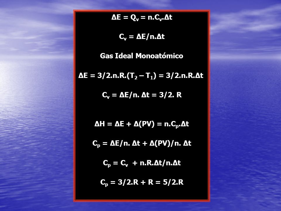 ΔE = Qv = n.Cv.Δt Cv = ΔE/n.Δt. Gas Ideal Monoatómico. ΔE = 3/2.n.R.(T2 – T1) = 3/2.n.R.Δt. Cv = ΔE/n. Δt = 3/2. R.