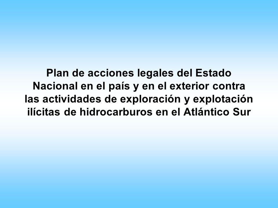 Plan de acciones legales del Estado Nacional en el país y en el exterior contra las actividades de exploración y explotación ilícitas de hidrocarburos en el Atlántico Sur
