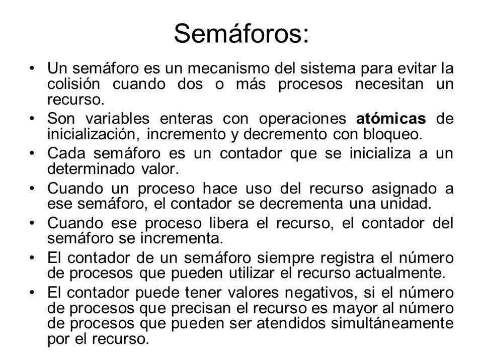 Semáforos: Un semáforo es un mecanismo del sistema para evitar la colisión cuando dos o más procesos necesitan un recurso.