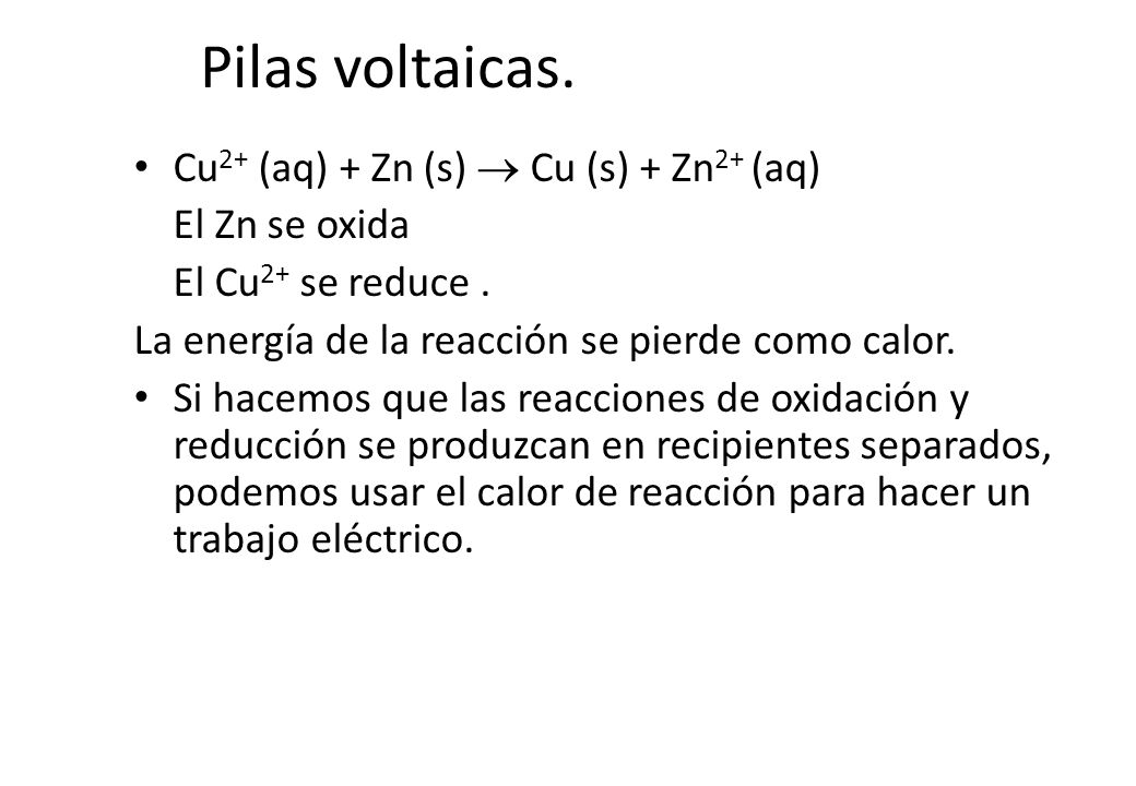 Pilas voltaicas. Cu2+ (aq) + Zn (s)  Cu (s) + Zn2+ (aq)