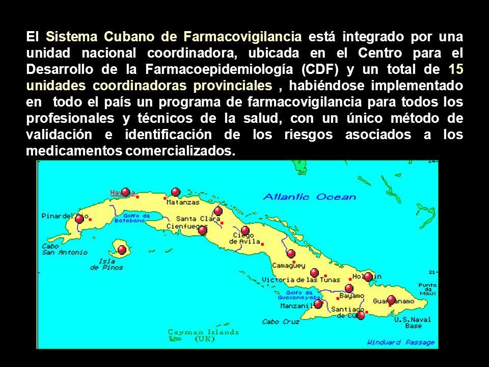 El Sistema Cubano de Farmacovigilancia está integrado por una unidad nacional coordinadora, ubicada en el Centro para el Desarrollo de la Farmacoepidemiología (CDF) y un total de 15 unidades coordinadoras provinciales , habiéndose implementado en todo el país un programa de farmacovigilancia para todos los profesionales y técnicos de la salud, con un único método de validación e identificación de los riesgos asociados a los medicamentos comercializados.