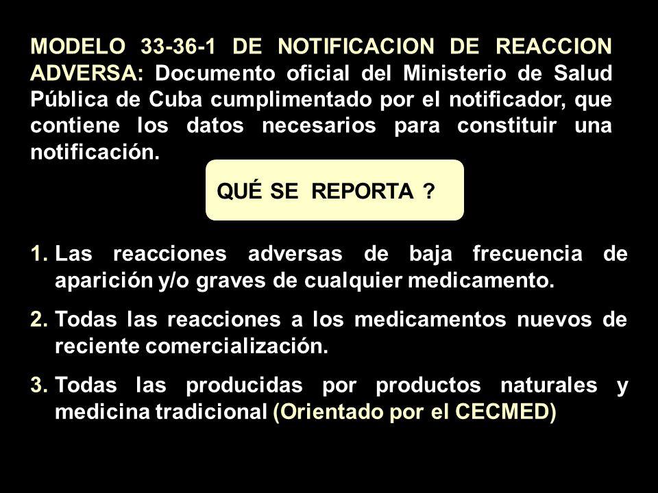 MODELO 33-36-1 DE NOTIFICACION DE REACCION ADVERSA: Documento oficial del Ministerio de Salud Pública de Cuba cumplimentado por el notificador, que contiene los datos necesarios para constituir una notificación.