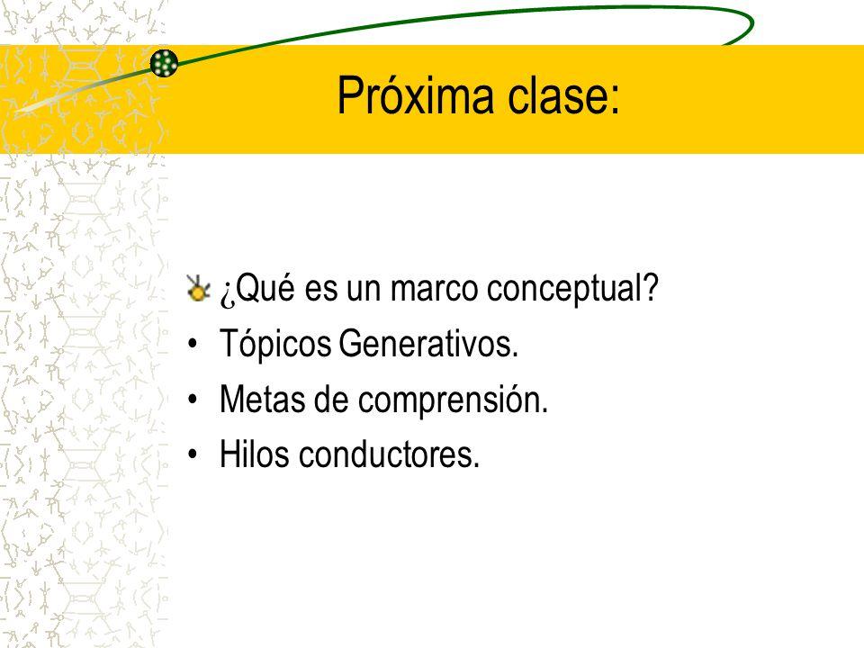 Próxima clase: ¿Qué es un marco conceptual Tópicos Generativos.