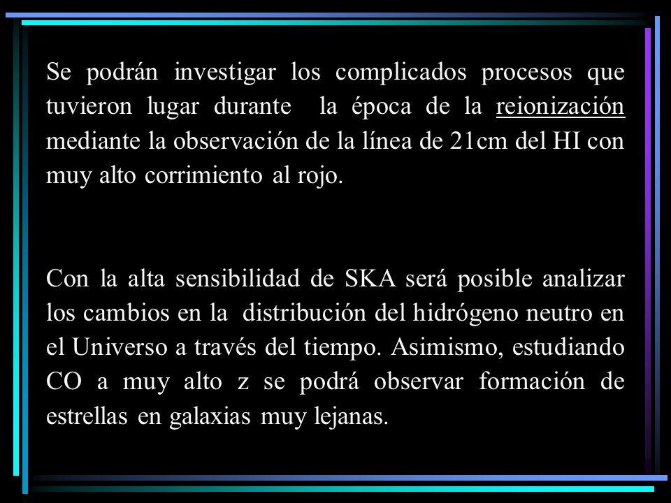 Se podrán investigar los complicados procesos que tuvieron lugar durante la época de la reionización mediante la observación de la línea de 21cm del HI con muy alto corrimiento al rojo.