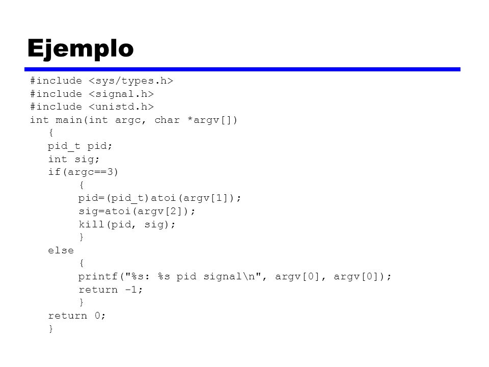 Ejemplo #include <sys/types.h> #include <signal.h>