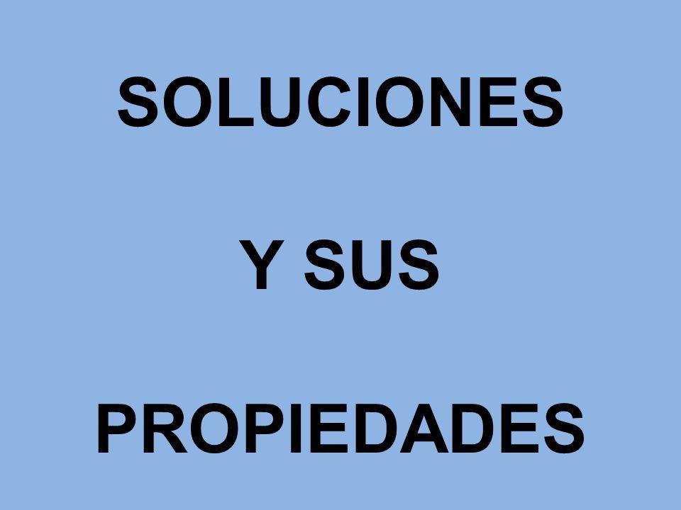 SOLUCIONES Y SUS PROPIEDADES