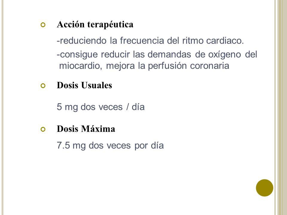 Acción terapéutica -reduciendo la frecuencia del ritmo cardiaco.