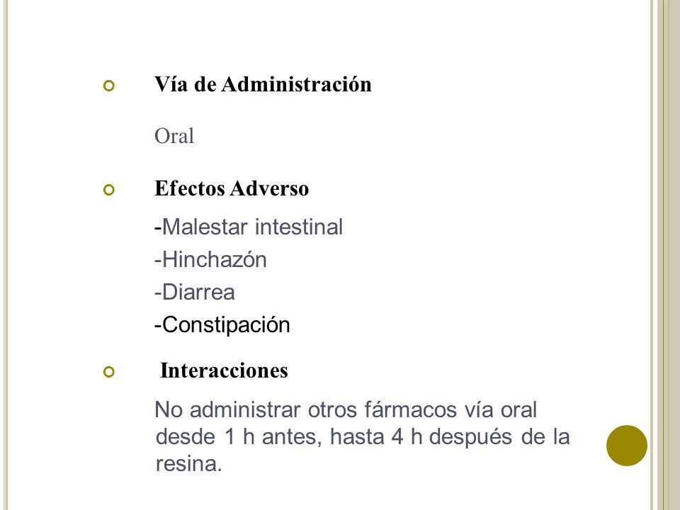 Vía de Administración Oral. Efectos Adverso. -Malestar intestinal. -Hinchazón. -Diarrea. -Constipación.