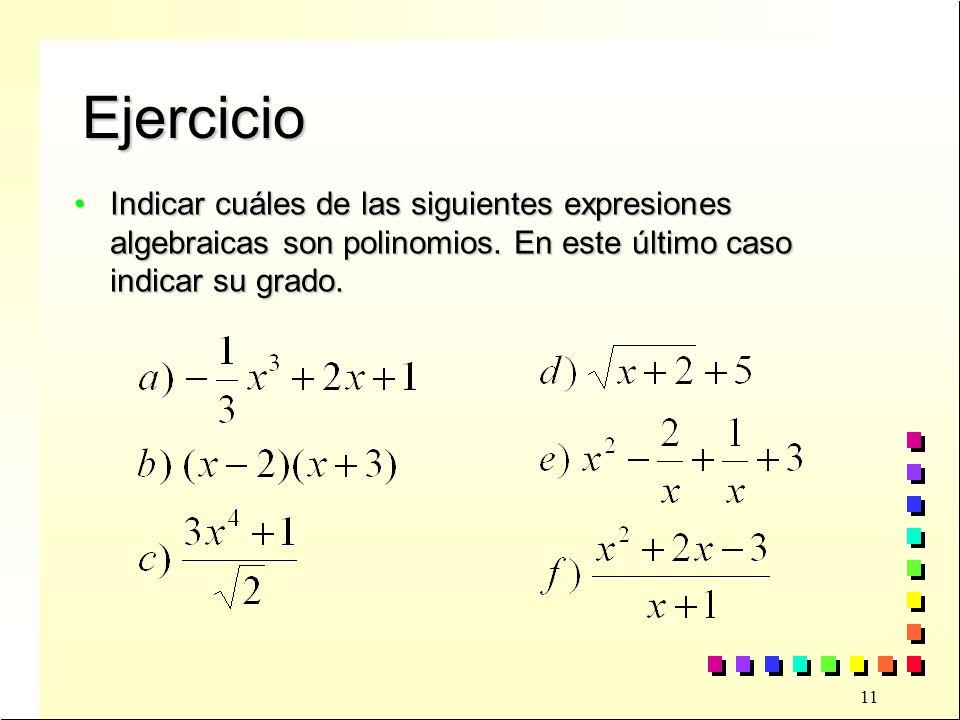 Ejercicio Indicar cuáles de las siguientes expresiones algebraicas son polinomios.