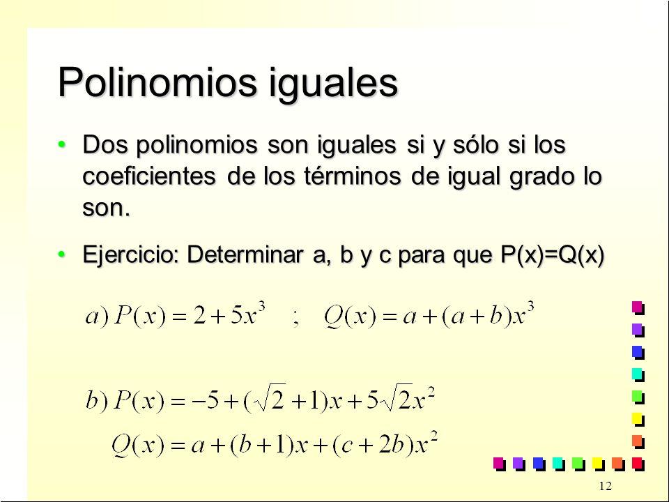 Polinomios iguales Dos polinomios son iguales si y sólo si los coeficientes de los términos de igual grado lo son.