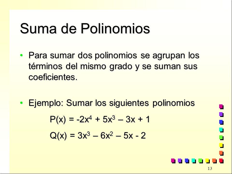 Suma de Polinomios Para sumar dos polinomios se agrupan los términos del mismo grado y se suman sus coeficientes.