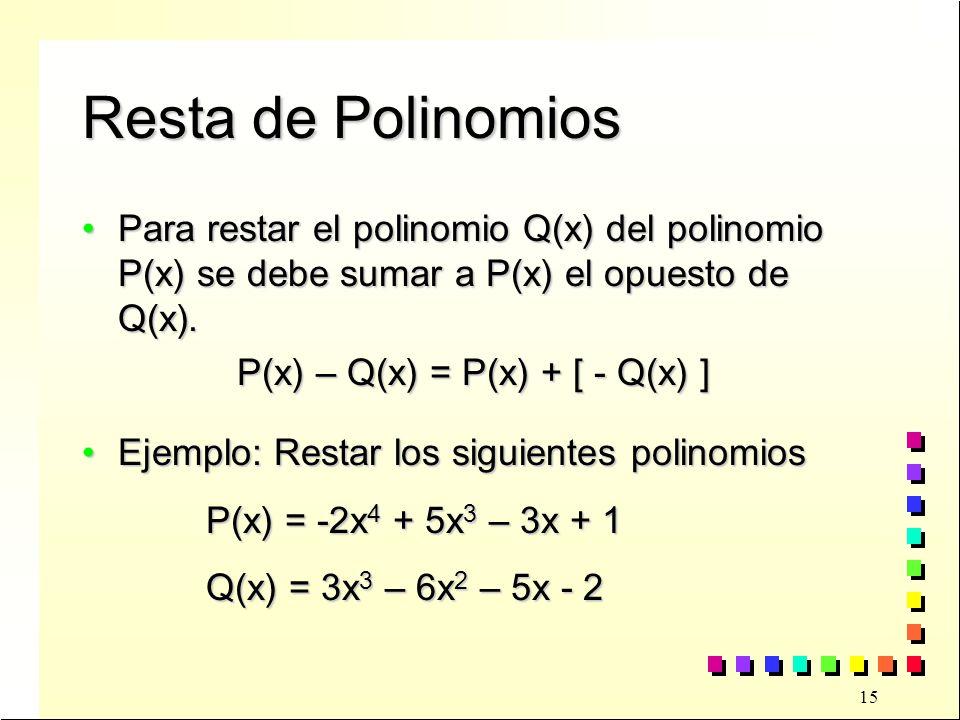 Resta de Polinomios Para restar el polinomio Q(x) del polinomio P(x) se debe sumar a P(x) el opuesto de Q(x).