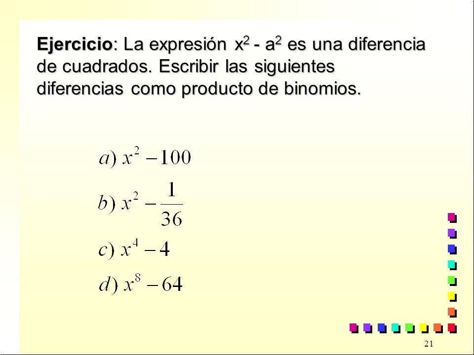 Ejercicio: La expresión x2 - a2 es una diferencia de cuadrados