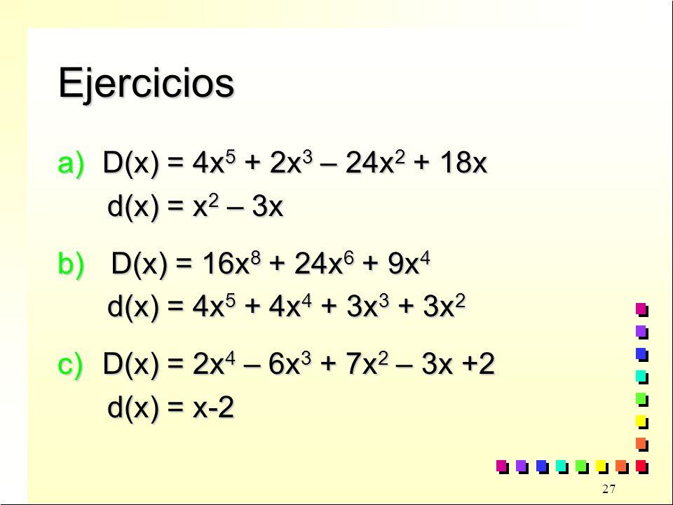 Ejercicios D(x) = 4x5 + 2x3 – 24x2 + 18x d(x) = x2 – 3x