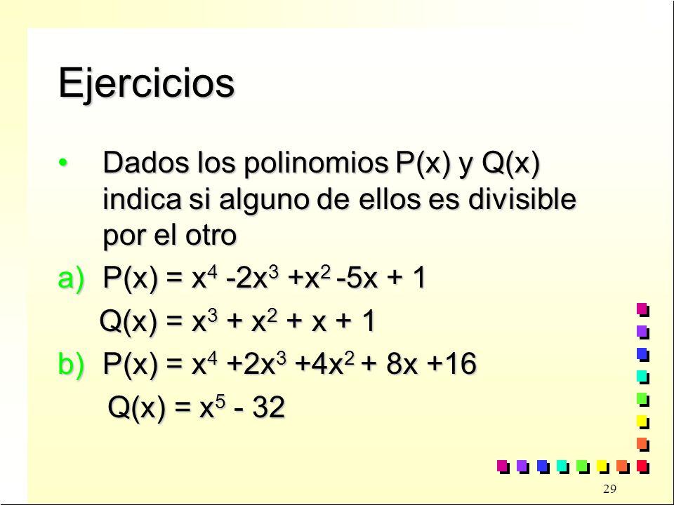 Ejercicios Dados los polinomios P(x) y Q(x) indica si alguno de ellos es divisible por el otro. P(x) = x4 -2x3 +x2 -5x + 1.