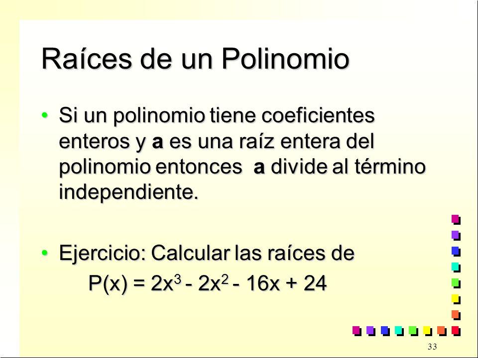 Raíces de un Polinomio Si un polinomio tiene coeficientes enteros y a es una raíz entera del polinomio entonces a divide al término independiente.