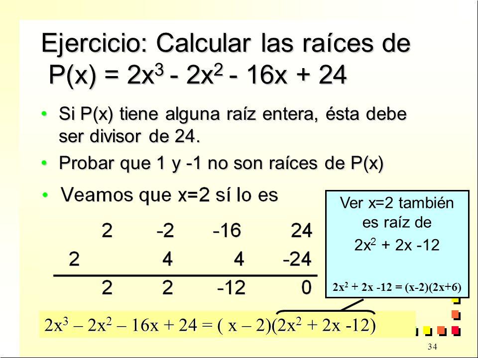 Ejercicio: Calcular las raíces de P(x) = 2x3 - 2x2 - 16x + 24