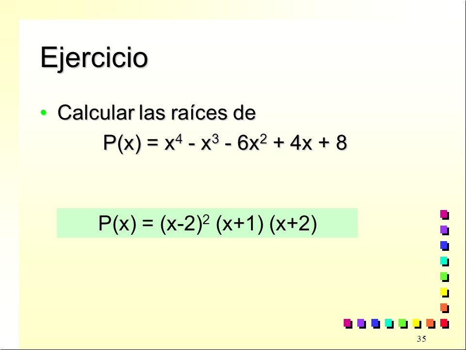 Ejercicio Calcular las raíces de P(x) = x4 - x3 - 6x2 + 4x + 8