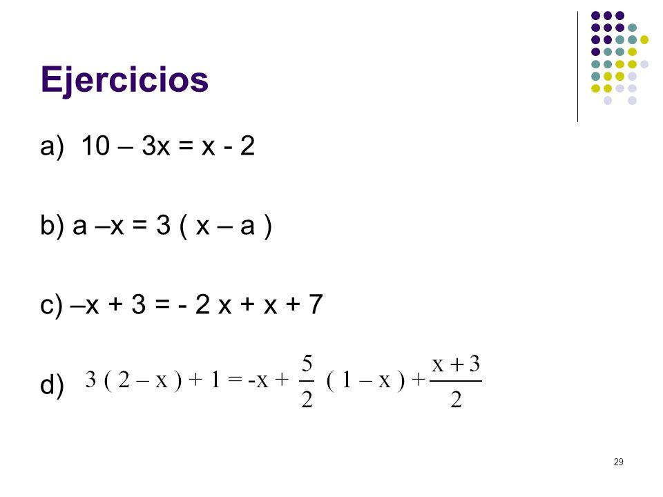 Ejercicios a) 10 – 3x = x - 2 b) a –x = 3 ( x – a )
