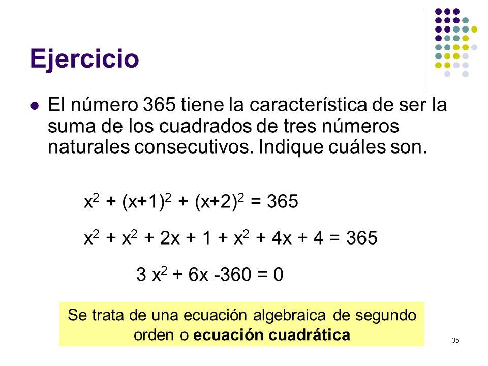 Ejercicio El número 365 tiene la característica de ser la suma de los cuadrados de tres números naturales consecutivos. Indique cuáles son.