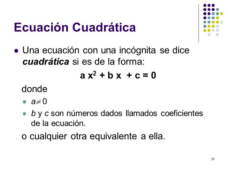 Ecuación Cuadrática Una ecuación con una incógnita se dice cuadrática si es de la forma: a x2 + b x + c = 0.