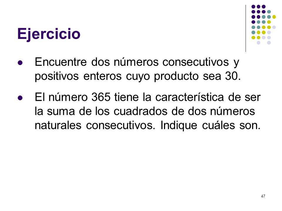 Ejercicio Encuentre dos números consecutivos y positivos enteros cuyo producto sea 30.