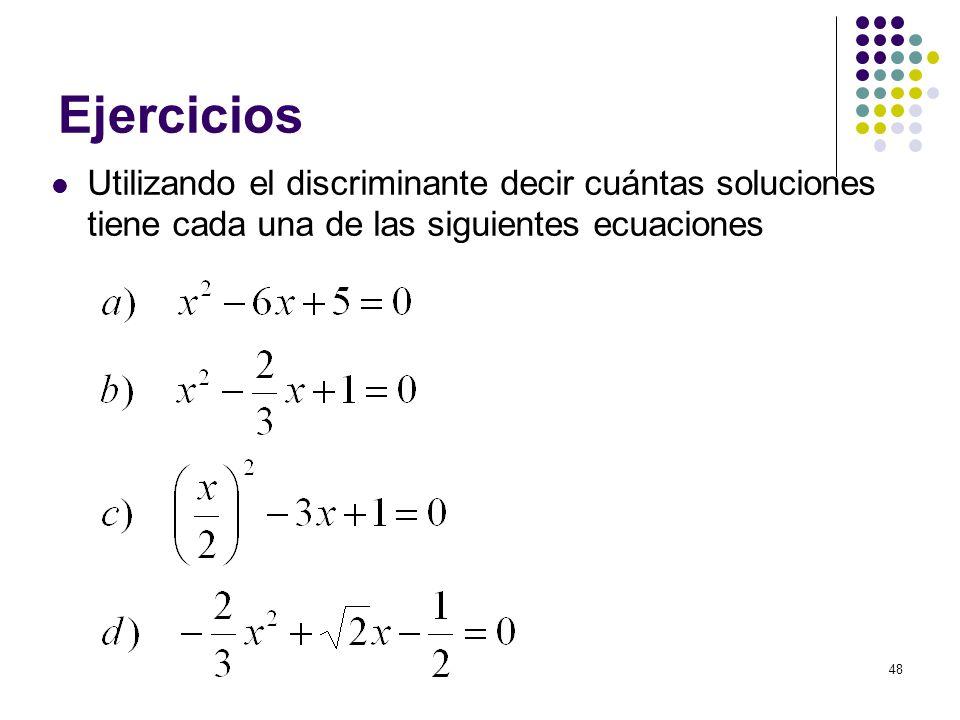 Ejercicios Utilizando el discriminante decir cuántas soluciones tiene cada una de las siguientes ecuaciones.