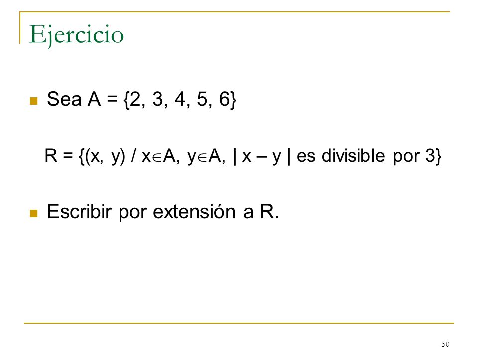 Ejercicio Sea A = {2, 3, 4, 5, 6} Escribir por extensión a R.