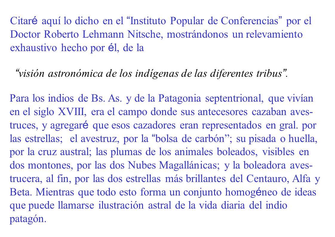 Citaré aquí lo dicho en el Instituto Popular de Conferencias por el Doctor Roberto Lehmann Nitsche, mostrándonos un relevamiento exhaustivo hecho por él, de la
